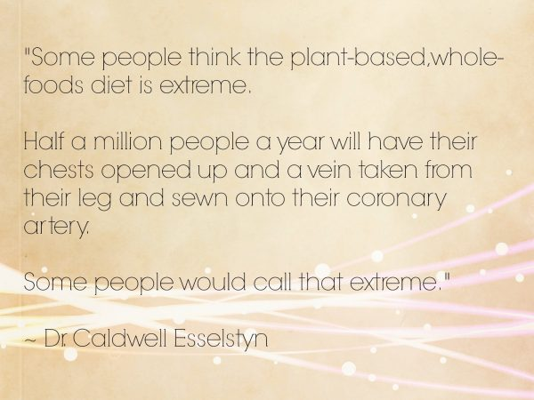 Why I Am Plant Based - Dr Caldwell Esselstyn