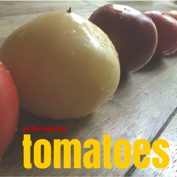 grilled garden tomatoes