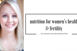 Nutrition for Women's Health & Fertility: My Interview with Ayla Withee MS RD CLT